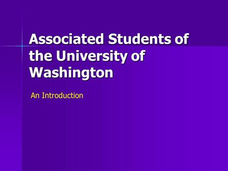 Associated Students of the University of Washington An Introduction.
