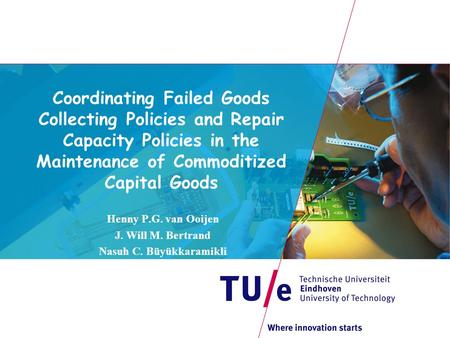 Coordinating Failed Goods Collecting Policies and Repair Capacity Policies in the Maintenance of Commoditized Capital Goods Henny P.G. van Ooijen J. Will.