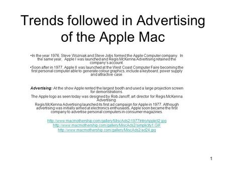 1 Trends followed in <strong>Advertising</strong> of the Apple Mac In the year 1976, Steve Wozniak and Steve Jobs formed the Apple Computer company. In the same year, Apple.