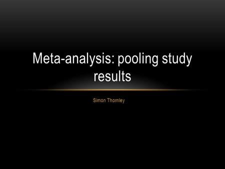 Simon Thornley Meta-analysis: pooling study results.