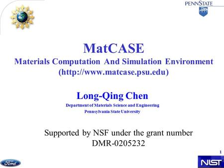 1 MatCASE Materials Computation And Simulation Environment (http://www.matcase.psu.edu) Long-Qing Chen Department of Materials Science and Engineering.