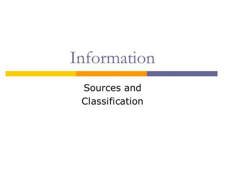 Information Sources and Classification. Where does Information Come From?                  