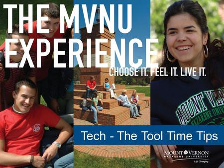 Tech - The Tool Time Tips. Overview Websites and login accounts my.MVNU.edu –Fall 2007 enrollment confirmation process –Other features General MVNU technology.