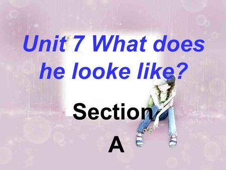 Unit 7 What does he looke like? Section A Section A- -- 1.