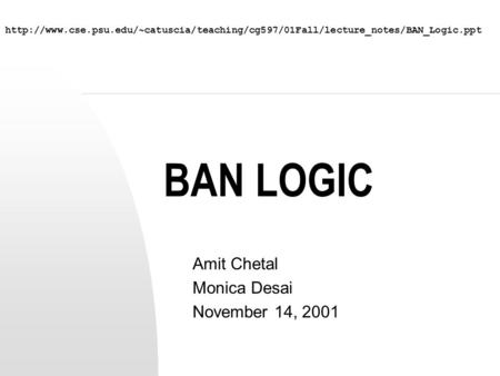 BAN LOGIC Amit Chetal Monica Desai November 14, 2001