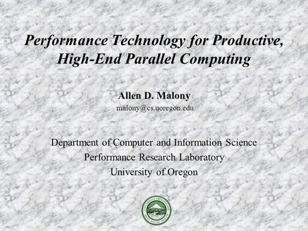 Allen D. Malony Department of Computer and Information Science Performance Research Laboratory University of Oregon Performance Technology.