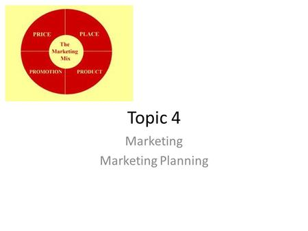 Topic 4 Marketing Marketing Planning. Learning Objectives Discuss the effectiveness of a marketing mix in achieving marketing objectives Examine the appropriateness.