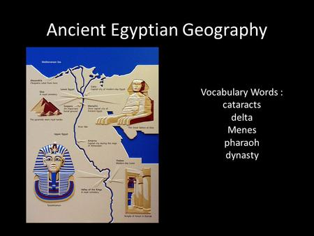 Ancient Egyptian Geography Vocabulary Words : cataracts delta Menes pharaoh dynasty.