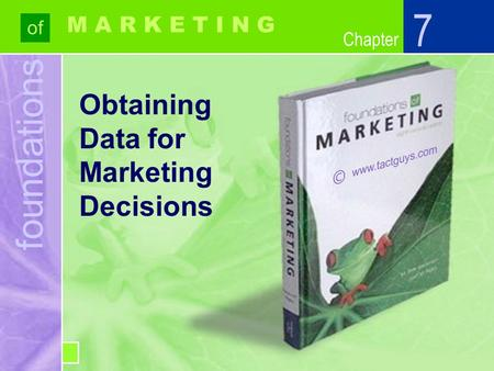 Chapter foundations of Chapter M A R K E T I N G Obtaining Data for Marketing Decisions 7.
