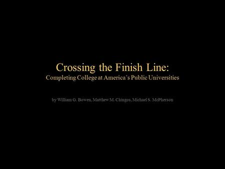 Crossing the Finish Line: Completing College at America's Public Universities by William G. Bowen, Matthew M. Chingos, Michael S. McPherson.