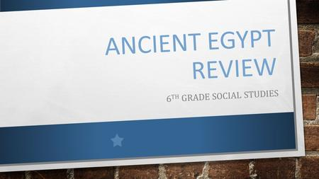 ANCIENT EGYPT REVIEW 6 TH GRADE SOCIAL STUDIES. 1. WHAT WAS THE FIRST PHARAOH AND RULERS AFTER HIM TRYING TO SYMBOLIZE BY WEARING A DOUBLE CROWN? THEIR.