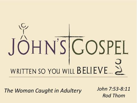 John 7:53-8:11 Rod Thom The Woman Caught in Adultery.