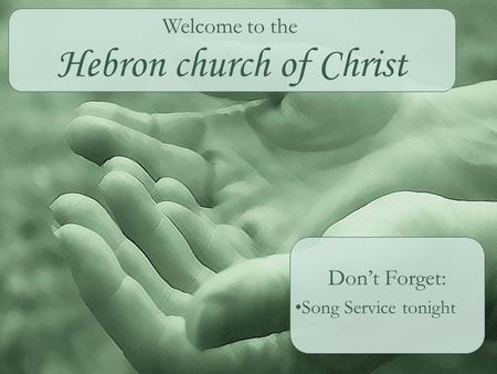 Hebron church of Christ Don't Forget: Song Service tonight Welcome to the.