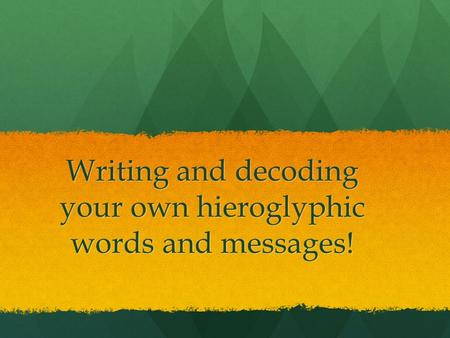 Writing and decoding your own hieroglyphic words and messages!