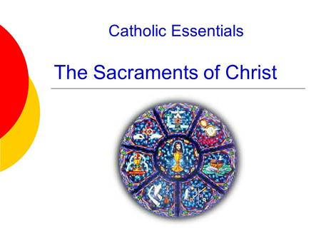 Catholic Essentials The Sacraments of Christ