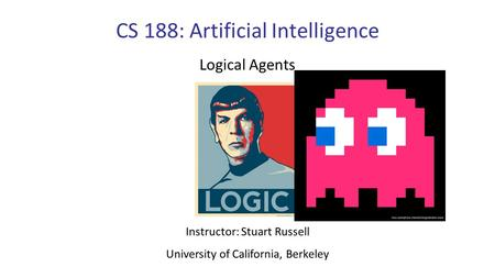 CS 188: Artificial Intelligence Logical Agents Instructor: Stuart Russell University of California, Berkeley.