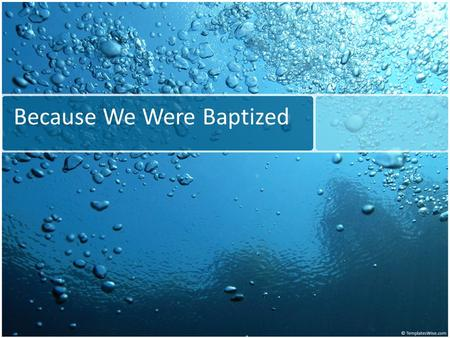 Because We Were Baptized. Baptism Baptism = immersion in water By a repentant believer in Jesus For the forgiveness of their sins Some results of baptism.