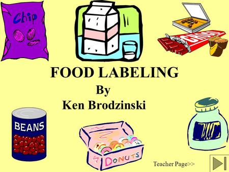 FOOD LABELING By Teacher Page>> Ken Brodzinski The Food Label Grocery store aisles are avenues to greater nutritional knowledge. Food labels offer complete,