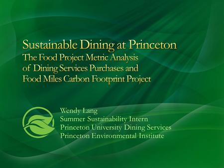 Wendy Lang Summer Sustainability Intern Princeton University Dining Services Princeton Environmental Institute.