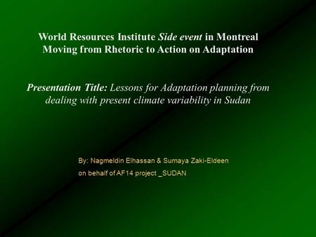 World Resources Institute Side event in Montreal Moving from Rhetoric to Action on Adaptation Presentation Title: Lessons for Adaptation planning from.