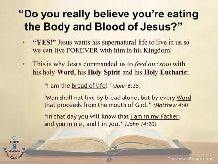 "1 ""YES!"" Jesus wants his supernatural life to live in us so we can live FOREVER with him in his Kingdom! This is why Jesus commanded us to feed our soul."