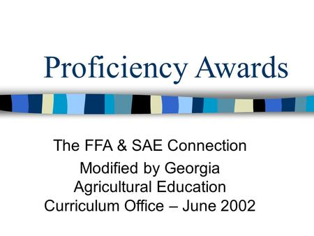 Proficiency Awards The FFA & SAE Connection Modified by Georgia Agricultural Education Curriculum Office – June 2002.