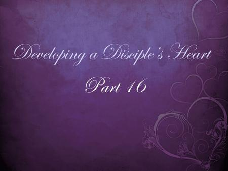 Developing a Disciple's Heart Part 16. Philippians 4:19-20 (MSG) 19 You can be sure that God will take care of everything you need, his generosity exceeding.