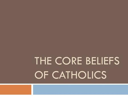 THE CORE BELIEFS OF CATHOLICS. What is the Creed? THE CREED.