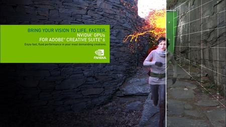 NVIDIA GPUs Power Adobe ® Creative Suite ® 6 Production Premium Best Performance - Broadest GPU Support ® Premiere Pro CS6After Effects CS6SpeedGrade.
