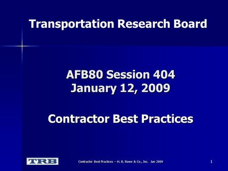 Contractor Best Practices – H. B. Rowe & Co., Inc. Jan 2009 AFB80 Session 404 January 12, 2009 Contractor Best Practices Transportation Research Board.