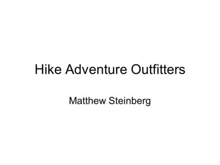 Hike Adventure Outfitters Matthew Steinberg. Hiking Range from easy to hard Range from 2 to 50 miles Hikes requiring no technical knowledge to highly.