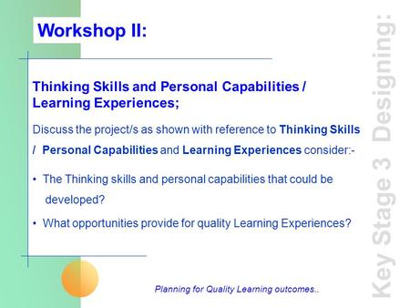 Thinking Skills and Personal Capabilities / Learning Experiences; Discuss the project/s as shown with reference to Thinking Skills / Personal Capabilities.