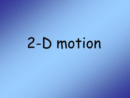 2-D motion. 2 Scalars and Vectors A scalar is a single number that represents a magnitude –Ex. distance, mass, speed, temperature, etc. A vector is a.