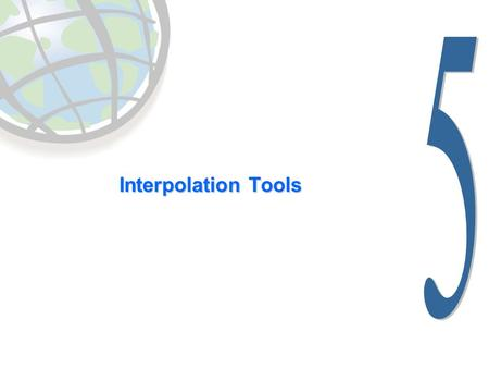 Interpolation Tools. Lesson 5 overview  Concepts  Sampling methods  Creating continuous surfaces  Interpolation  Density surfaces in GIS  Interpolators.