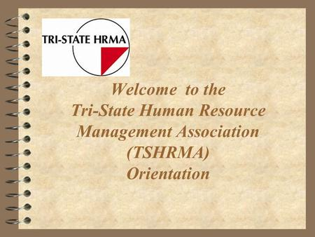 Welcome to the Tri-State Human Resource Management Association (TSHRMA) Orientation.