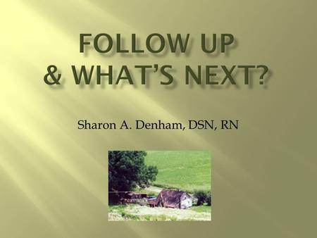 Sharon A. Denham, DSN, RN.  Everyone counts!  We must help ourselves.  Small steps….  Not just events, but a way of life.  All are welcome. 