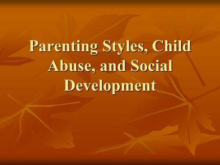 Parenting Styles, Child Abuse, and Social Development.
