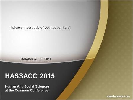 HASSACC 2015 Human And Social Sciences at the Common Conference [please insert title of your paper here] www.hassacc.com October 5. – 9. 2015.