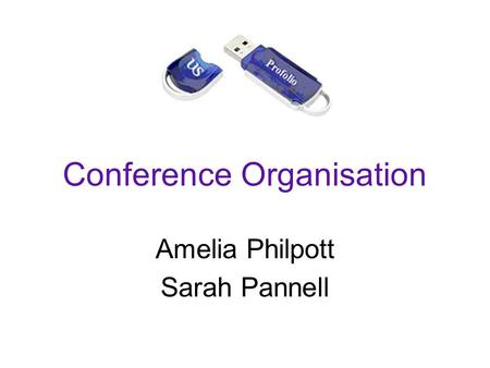 Conference Organisation Amelia Philpott Sarah Pannell.