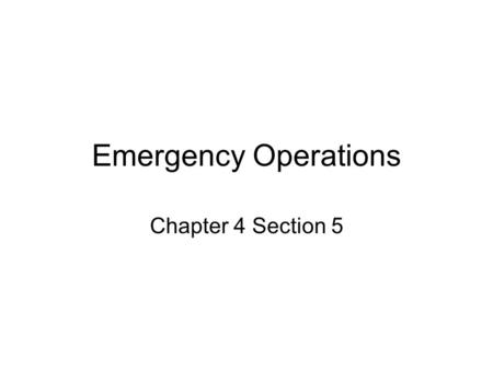 Emergency Operations Chapter 4 Section 5. FCC Declared Emergencies No one has exclusive rights to any frequency in amateur radio service {unless FCC has.