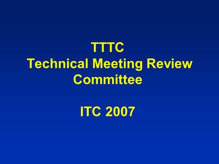 TTTC Technical Meeting Review Committee ITC 2007.