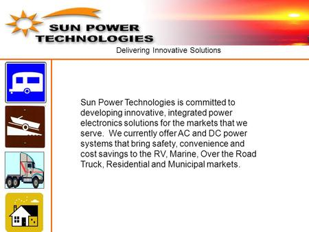 Delivering Innovative Solutions Sun Power Technologies is committed to developing innovative, integrated power electronics solutions for the markets that.
