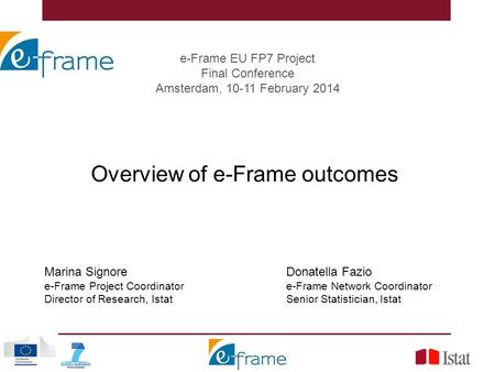 E-Frame EU FP7 Project Final Conference Amsterdam, 10-11 February 2014 Overview of e-Frame outcomes Marina Signore e-Frame Project Coordinator Director.