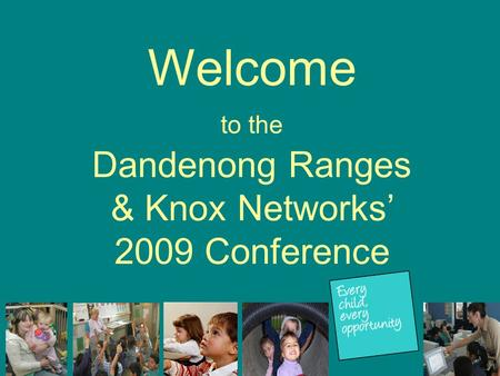 Welcome to the Dandenong Ranges & Knox Networks' 2009 Conference.