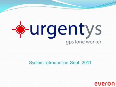 System introduction Sept. 2011. What is Urgentys ? The Urgentys is a unique lone worker protection system centrally operated on a world-class platform.