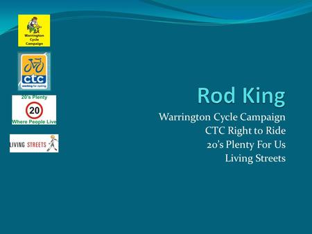 Warrington Cycle Campaign CTC Right to Ride 20's Plenty For Us Living Streets.