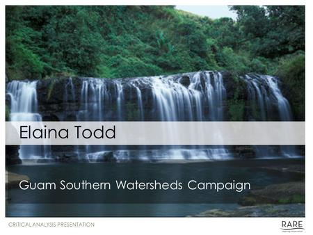 Elaina Todd Guam Southern Watersheds Campaign CRITICAL ANALYSIS PRESENTATION.