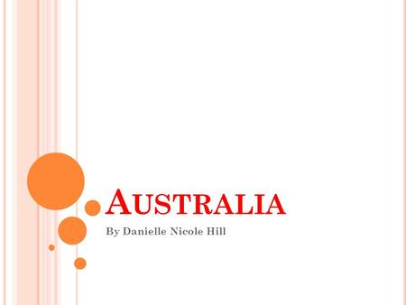 A USTRALIA By Danielle Nicole Hill. C OUNTRY I NFORMATION Population is 21.6 million since 2009 Religion- Christianity is 64% (less than a quarter attend.