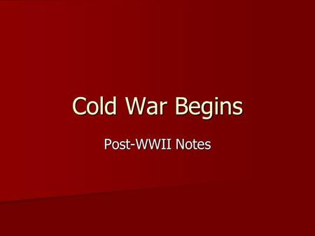 Cold War Begins Post-WWII Notes US Goals Provide democracy and promote economic opportunity Provide democracy and promote economic opportunity –Serves.