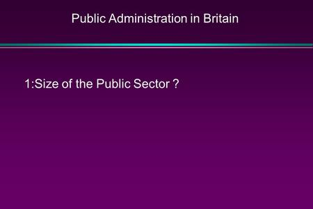 Public Administration in Britain 1:Size of the Public Sector ?